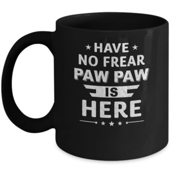 Have No Fear Paw Paw Is Here Father's Day Gift Mug