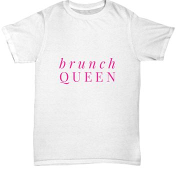Brunch Queen Female Funny Foodie Lover T-Shirt