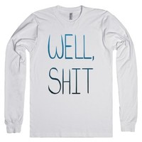 Well Shit (long sleeve)-Unisex White T-Shirt