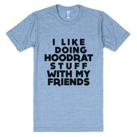 with my friends: i like doing hoodrat stuff-Athletic Blue T-Shirt