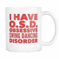 OSD OBSESSIVE SWING DANCING DISORDER Typography * Unique Gift for the Swing Dancer * White Coffee Mug 11oz.