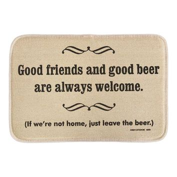 Good Friends And Good Beer Are Always Welcome If We're Not Home, Just Leave The Beer Mustache Welcome Doormat