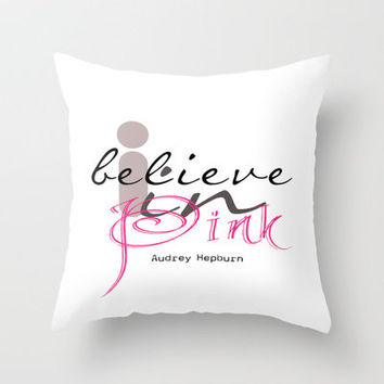I believe in Pink Audrey Hepburn Throw Pillow by secretgardendesigns   Society6