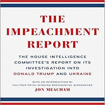 The Impeachment Report: The House Intelligence Committee's Report on Its Investigation Into Donald Trump and Ukraine