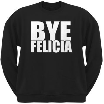 Bye Felicia Black Adult Sweatshirt