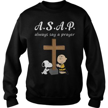 ASAP always say a prayer snoopy and charlie brown shirt Sweat Shirt