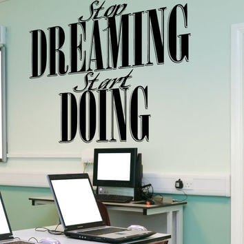 Vinyl Wall Decal Sticker Stop Dreaming #5450
