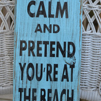 Keep Calm And Pretend You Are At The Beach, Coastal Decor, Beach Decor, Beach Theme, Cottage, Wood Sign