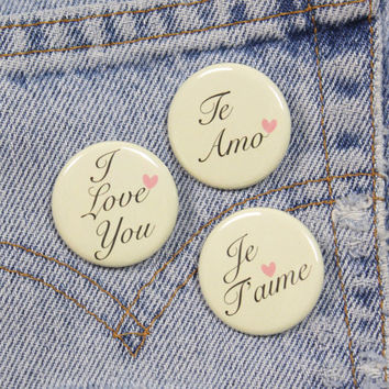 I Love You .  Je T'aime .  Te Amo . Set Three Button Pack 1.25 Inch Pin Back Buttons Badges