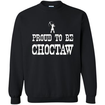 Proud To Be Choctaw T Shirt - Native American Pride Tee Printed Crewneck Pullover Sweatshirt