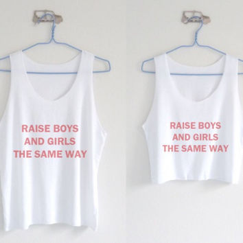 Raise Boys and Girls The Same Way Feminism Tumblr White Tank T-Shirt Crop Top Shirt Tee High Quality Screen Print Unisex Worldwide