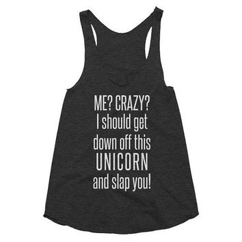 Me? Crazy? I should get down off this Unicorn and slap you, racerback tank, festival, Funny Tank, gift idea, unique, shower, road trip