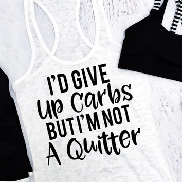 I'd Give Up Carbs But I'm Not A Quitter. Gym tank. Gym Shirt. Gym Top. Workout Top. Burnout Tank. Yoga Vest