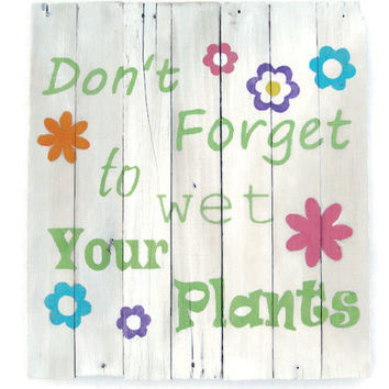 Garden sign, Don't forget to Water Rustic White Wash, Barn Wood Sign, Summer, Retro flowers, Hippie, funny gift
