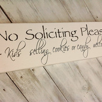 "No Soliciting sign - ""No Soliciting Please Kids selling cookies or candy welcome"" outside sign"