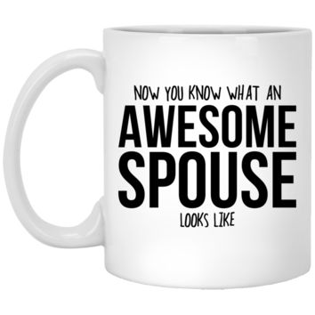 Spouse Gift - Now You Know What An Awesome Spouse Looks Like - 11oz White Coffee Mug