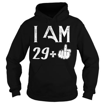 Middle Finger I Am 29 Plus 30 birthday shirt Hoodie