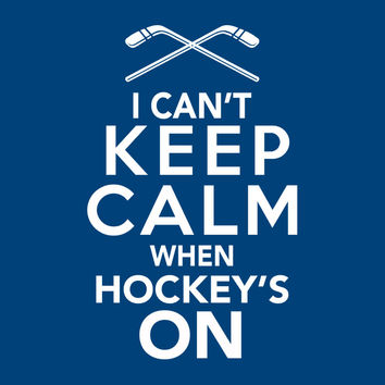 I Can't Keep Calm When Hockey's On