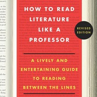 How to Read Literature Like a Professor: A Lively and Entertaining Guide to Reading Between the Lines, Revised Edition Revised ed. Edition