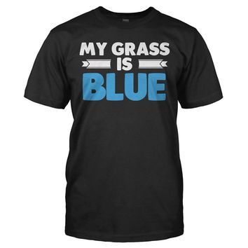 My Grass Is Blue - T Shirt