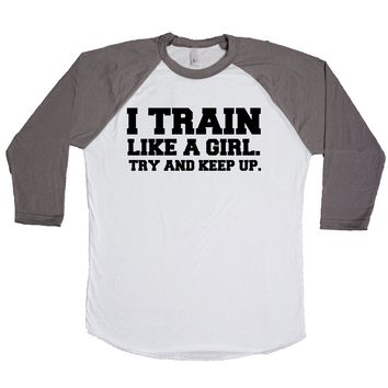 I Train Like A Girl Try And Keep Up  Unisex Baseball Tee