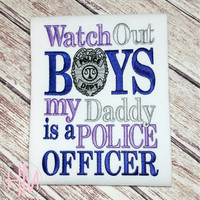 Watch Out Boys My Daddy Is A Police Officer Embroidered Shirt