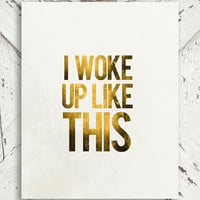 Inspirational Print - I Woke Up Like This - Gold decor, For her, Love, Humor - 8x10 Print