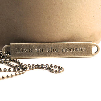 Quote Necklace, Inspirational Necklace, Live in the Moment Necklace, Famous Quote, Live in the Now, Eckhart Tolle