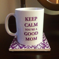 Keep Calm You're A Good Mom mug