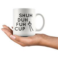 Shuh Duh Fuh Cup, Inappropiate Mug, Sassy Novelty Mug, Funny Coffee Mug, Middle Finger, Profanity Mug, 11 oz mug cuss words Shut the f*ck up