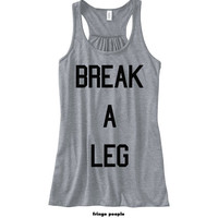 Break A Leg Women's Tank Top | Flowy Racer Back Tank Tops | Workout Tank Tops Cross Fit Tank Womens Running Shirts | Cute Work Out Tank Top