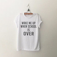 Wake me up when school is over T-Shirt womens gifts womens girls tumblr hipster band merch fangirls teens girl gift girlfriends present