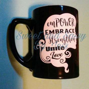 Womans empowerment mug, Embrace, strengthen unite love Womans rights, equality, Black and white coffee or tea cup, Woman power, mothers day