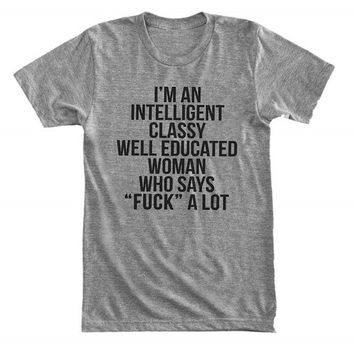 "I'm an intelligent classy well educated woman who says ""F*CK"" a lot - Gray/White Unisex T-Shirt - 065"