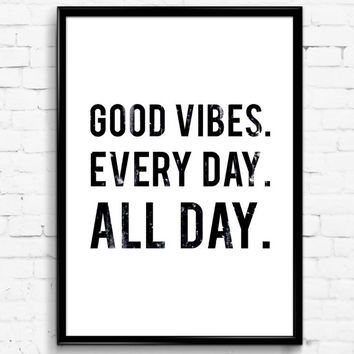 Good Vibes. Every Day. All Day. Black & White Wall Print, Digital Download Decor, Digital Art, Printable Wall Poster