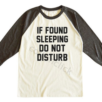 If Found Sleeping Do Not Disturb Shirt Funny Slogan Shirt Streetwear Shirt Unisex Tee Men Tee Women Tee Raglan Tshirt Baseball Tee Shirt