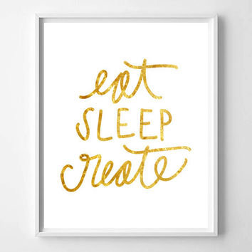 Eat Sleep Create white and gold foil hand lettered typography print/poster