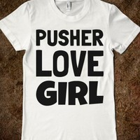 Pusher Love Girl
