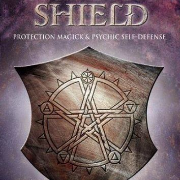 The Witch's Shield: Protection Magick & Psychic Self-Defense