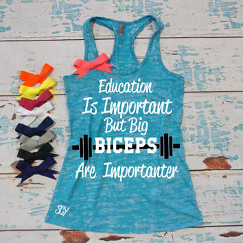Education is Important But Big Biceps Are Importanter - Funny Workout Tank Top. Weight Lifting tank. Gym shirt. Funny Gym tank top.