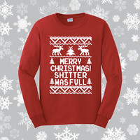 Shitter Was Full Long Sleeve Shirt | Merry Christmas Shitter Was Full | Christmas Shirt | Gag Gift | Stocking Stuffer | Christmas Gift