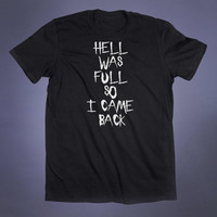 Hell Was Full So I Came Back Slogan Tee Grunge Emo Goth Satan Devil Witch Satanic Tumblr T-shirt