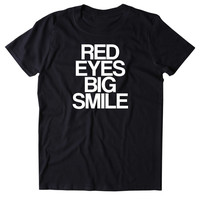 Red Eyes Big Smile Shirt Funny Weed Marijuana Stoner Tumblr T-shirt