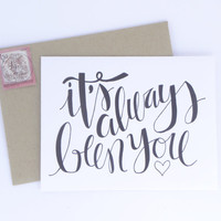 It's Always Been You - Anniversary Card