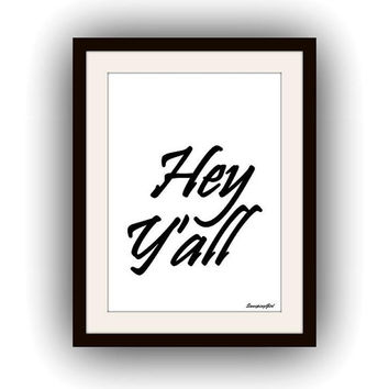 Hey Y'all, Printable Wall Art, Southern greeting sign, hey yall home decor,  welcome home decal, Inspirational Quote decals, large poster