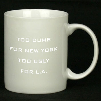 Too Dumb For New York Too Ugly - sanfranco For Ceramic Mugs Coffee *