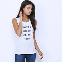 THAT'S A TERRIBLE IDEA WHAT TIME MUSCLE TEE