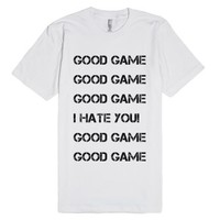 good game (i hate you)-Unisex White T-Shirt