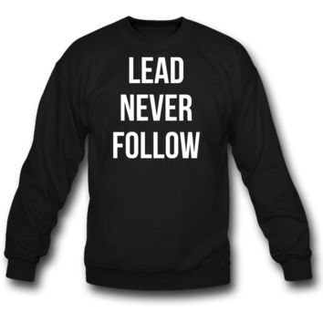 lead never follow sweatshirt crewneck