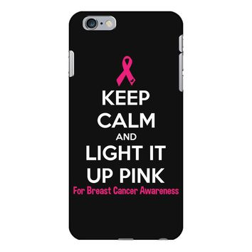 Keep Calm And Light It Up Pink (For Breast Cancer Awareness) iPhone 6/6s Plus Case